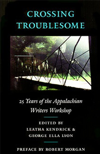 Crossing Troublesome 25 Years of the Appalachian Writers Workshop